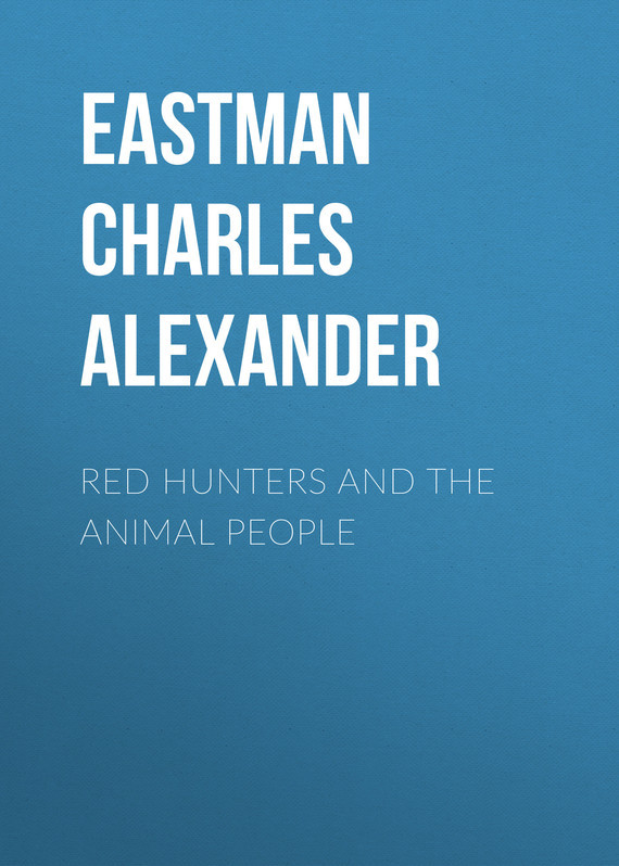 Eastman Charles Alexander Red Hunters and the Animal People