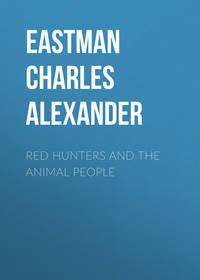 Eastman Charles Alexander - Red Hunters and the Animal People