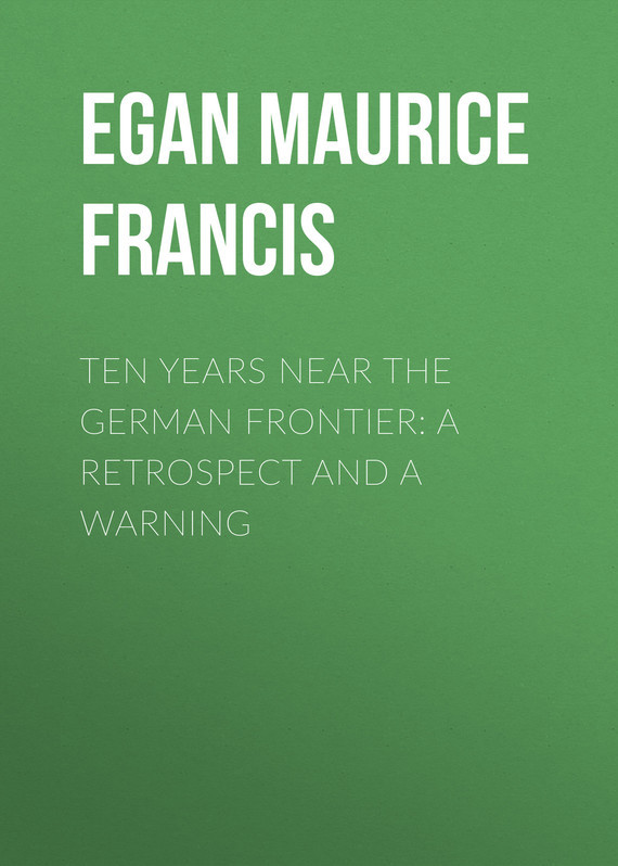 Egan Maurice Francis Ten Years Near the German Frontier: A Retrospect and a Warning mcreynolds robert thirty years on the frontier