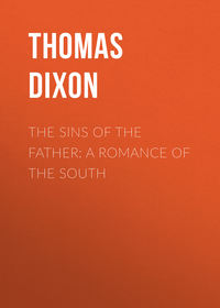 Thomas Dixon - The Sins of the Father: A Romance of the South