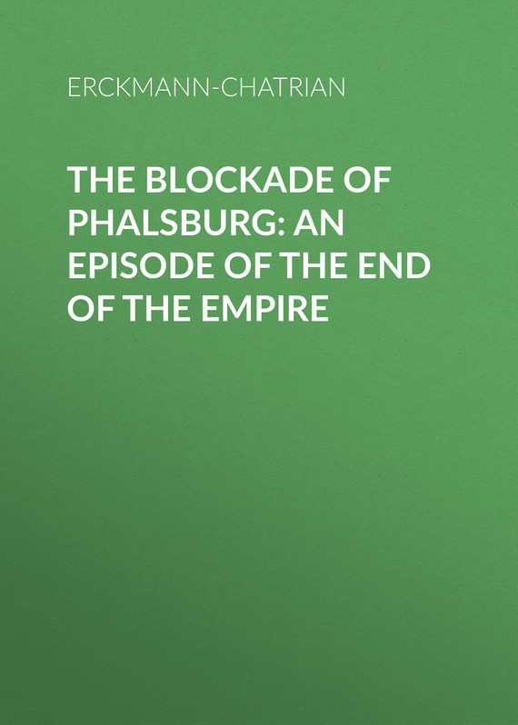 Erckmann-Chatrian The Blockade of Phalsburg: An Episode of the End of the Empire empire of things