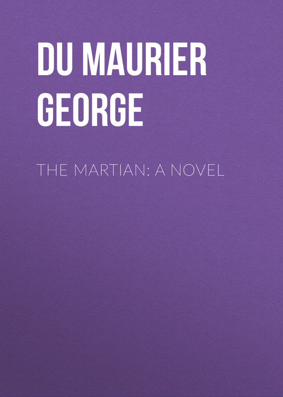 Du Maurier George The Martian: A Novel maurier d my cousin rachel