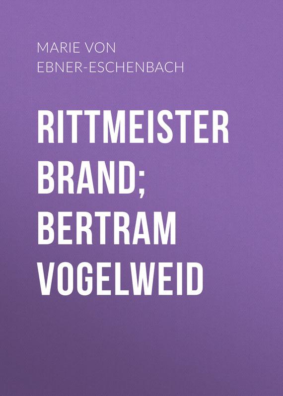 Фото - Marie von Ebner-Eschenbach Rittmeister Brand; Bertram Vogelweid foster walter bertram with ethan allen at ticonderoga