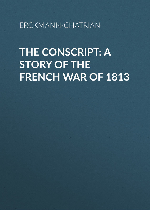 Erckmann-Chatrian The Conscript: A Story of the French war of 1813 пальто alix story alix story mp002xw13vuo
