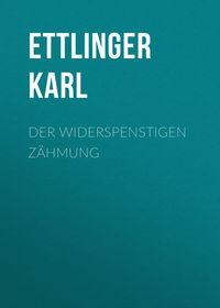 Ettlinger Karl - Der Widerspenstigen Z?hmung