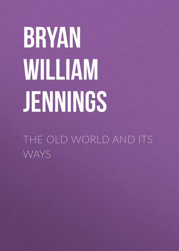 Bryan William Jennings The Old World and Its Ways ken jennings serving leaders