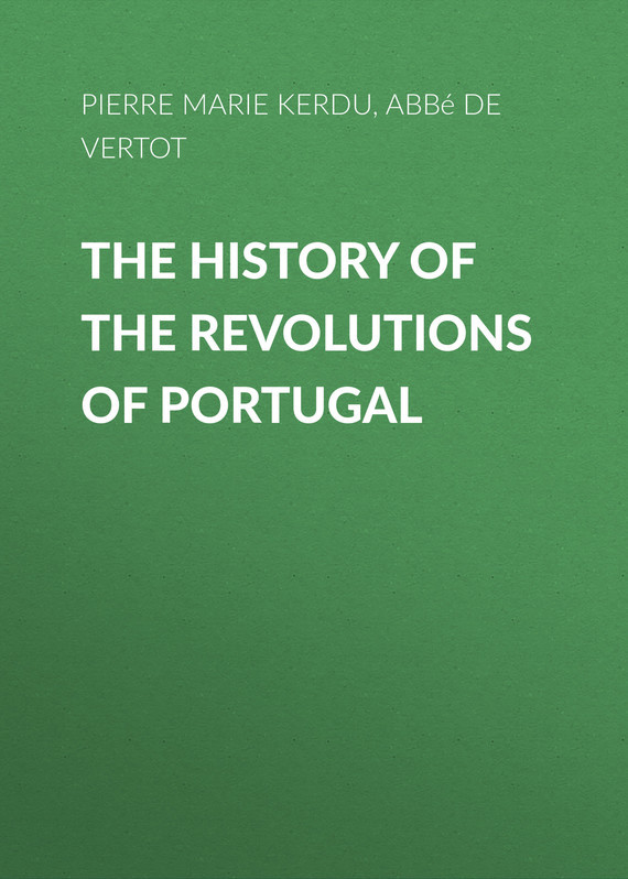 купить Pierre Marie Louis de Boisgelin de Kerdu The History of the Revolutions of Portugal по цене 0 рублей