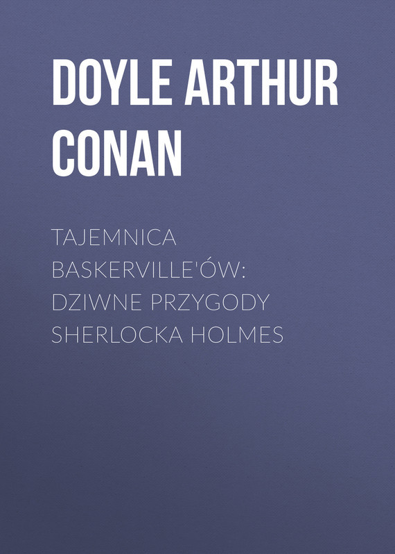 Doyle Arthur Conan Tajemnica Baskerville'ów: dziwne przygody Sherlocka Holmes arthur conan doyle through the magic door isbn 978 5 521 07201 9