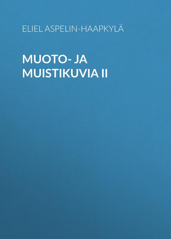Aspelin-Haapkylä Eliel Muoto- ja muistikuvia II