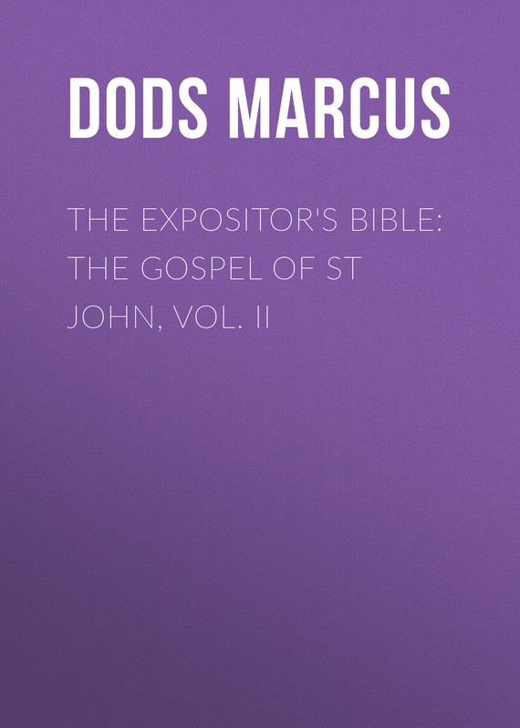 Dods Marcus The Expositor's Bible: The Gospel of St John, Vol. II