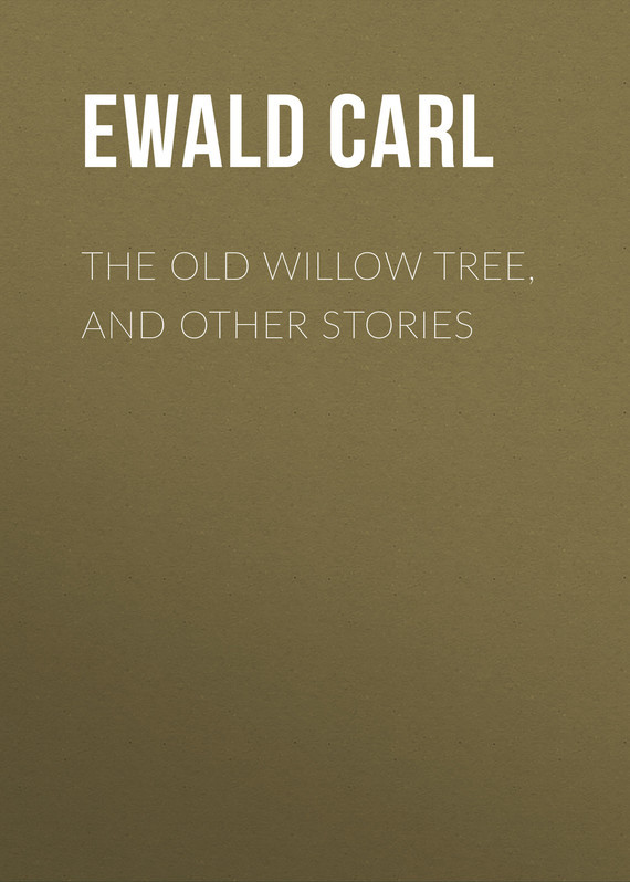 Ewald Carl The Old Willow Tree, and Other Stories фигурка willow tree благословение высота 14 см