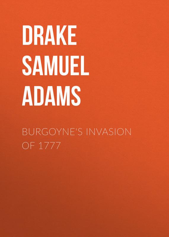 Drake Samuel Adams Burgoyne's Invasion of 1777 drake samuel adams the young vigilantes a story of california life in the fifties