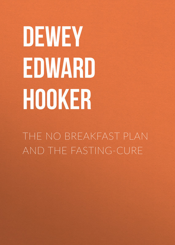 Dewey Edward Hooker The No Breakfast Plan and the Fasting-Cure 2015 the plan