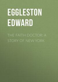 Eggleston Edward - The Faith Doctor: A Story of New York