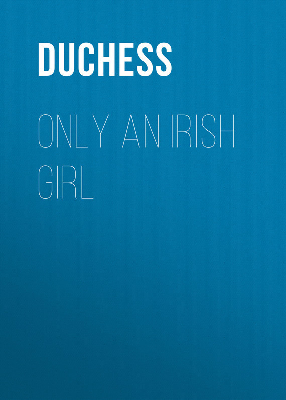 Duchess Only an Irish Girl go girl only go girl only 697869