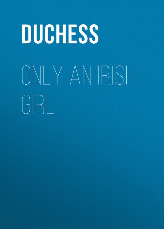 Duchess Only an Irish Girl go girl only go girl only 697911
