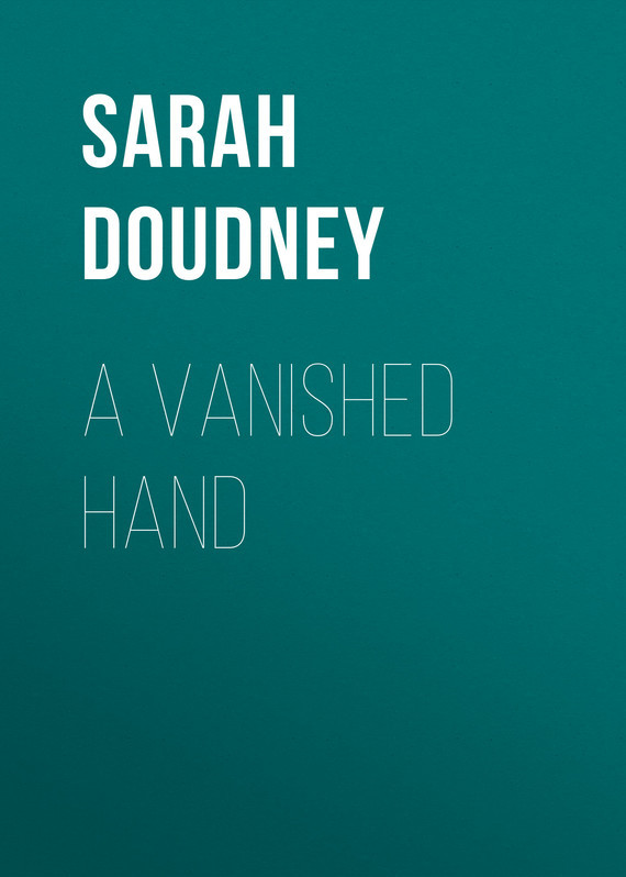 Sarah Doudney A Vanished Hand the vanished
