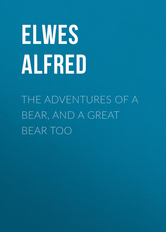 The Adventures of a Bear, and a Great Bear Too