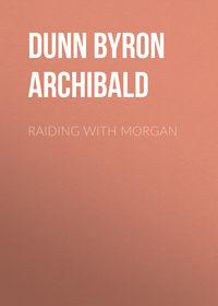 Dunn Byron Archibald - Raiding with Morgan