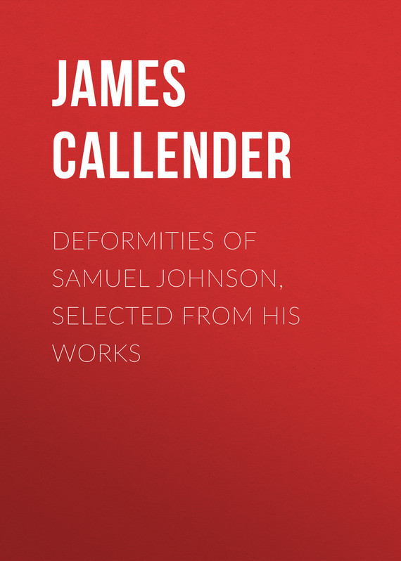 Callender James Thomson Deformities of Samuel Johnson, Selected from His Works samuel johnson the works vol 6