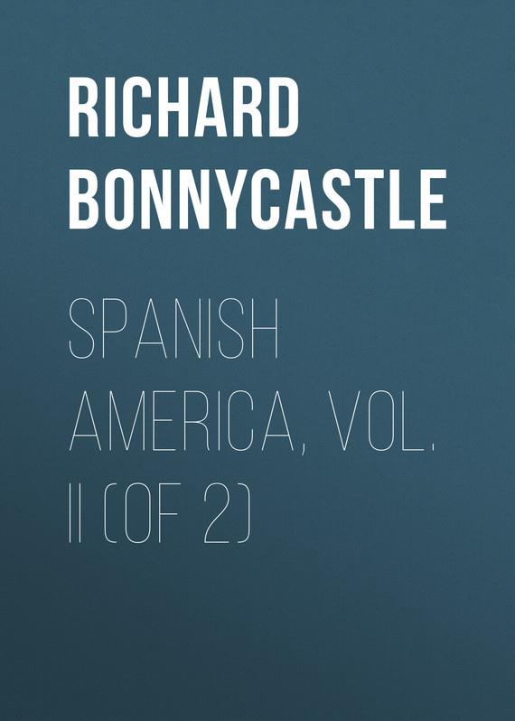 Bonnycastle Richard Henry Spanish America, Vol. II (of 2) dots vol ii