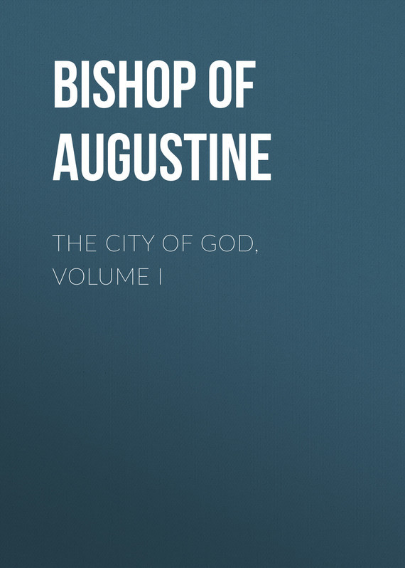 Bishop of Hippo Saint Augustine The City of God, Volume I