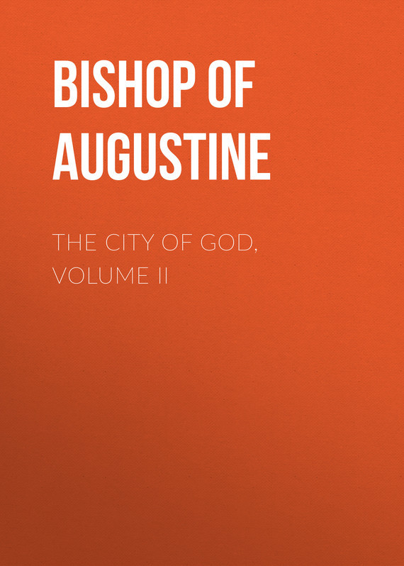 Bishop of Hippo Saint Augustine The City of God, Volume II