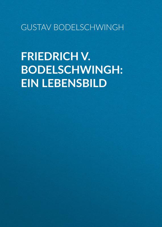 Gustav von Bodelschwingh Friedrich v. Bodelschwingh: Ein Lebensbild лео ашер ein jahr ohne liebe