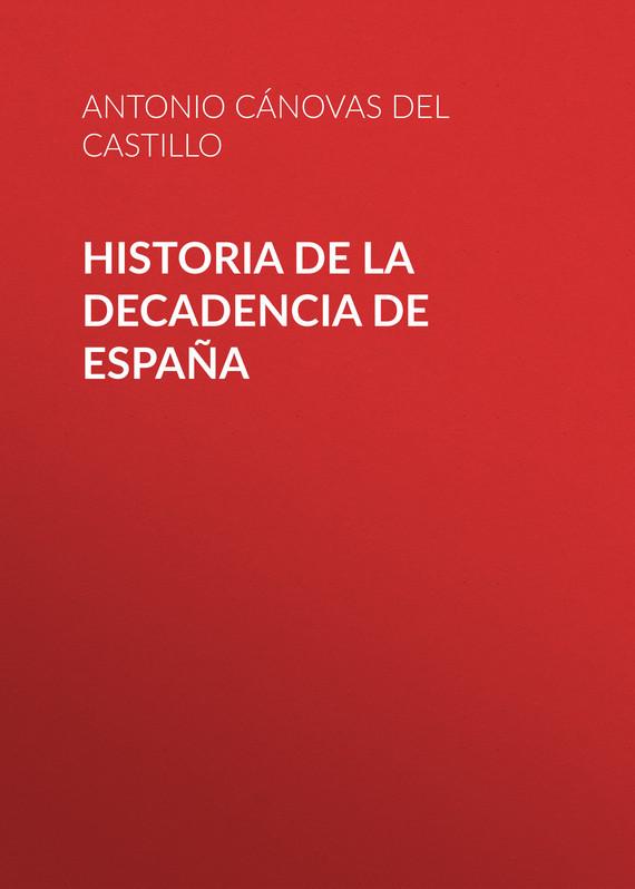 Cánovas del Castillo Antonio Historia de la decadencia de España pedro de aguado historia de venezuela tomo i