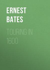 Bates Ernest Stuart - Touring in 1600