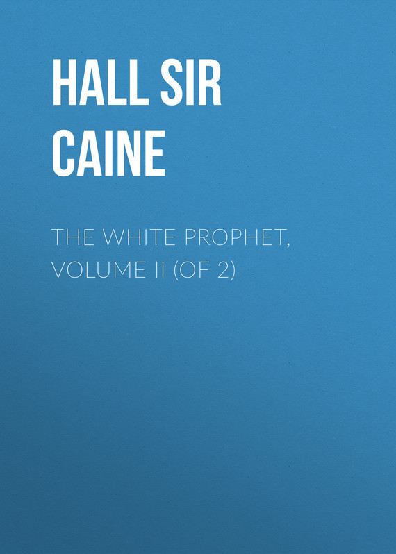 Sir Hall Caine The White Prophet, Volume II (of 2)