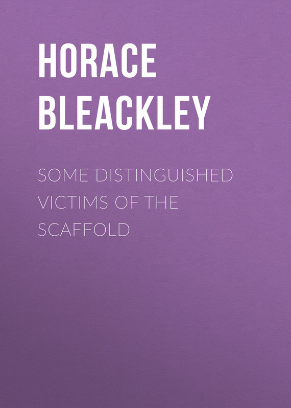Bleackley Horace Some Distinguished Victims of the Scaffold the odes of horace