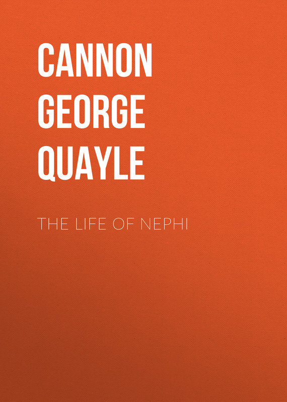 Cannon George Quayle The Life of Nephi the transferred life of george eliot