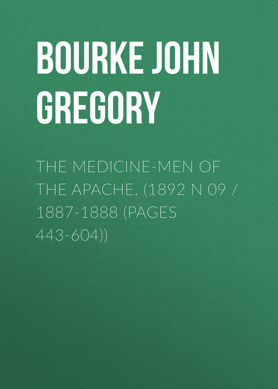 Bourke John Gregory The Medicine-Men of the Apache. (1892 N 09 / 1887-1888 (pages 443-604))