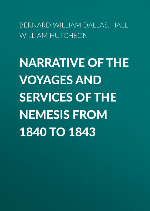Bernard William Dallas Narrative of the Voyages and Services of the Nemesis from 1840 to 1843