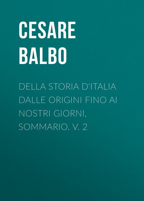 Balbo Cesare Della storia d'Italia dalle origini fino ai nostri giorni, sommario. v. 2 болт креп комп полная резьба цинк din933 16х60 прочность 8 8 25кг 219 бп1660