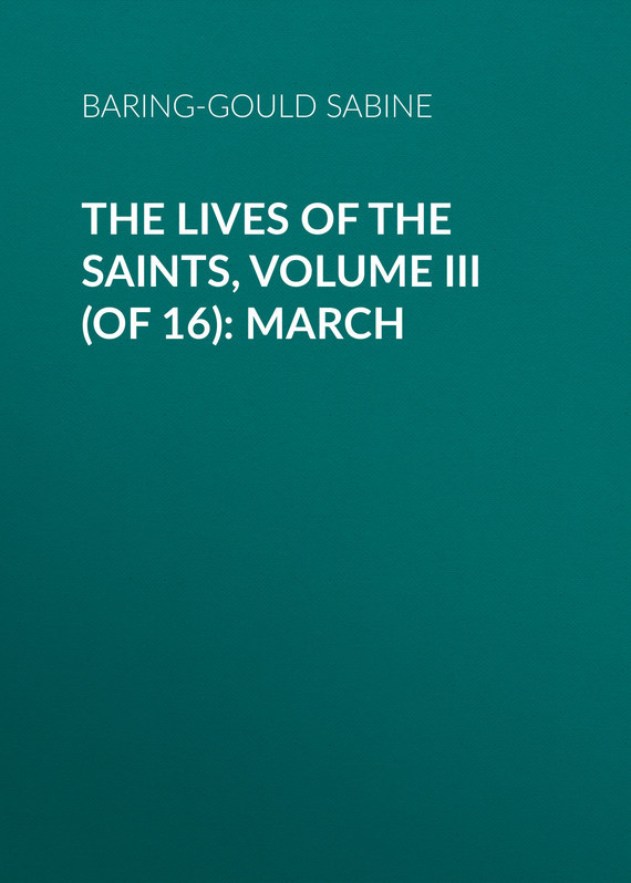 Baring-Gould Sabine The Lives of the Saints, Volume III (of 16): March city of saints