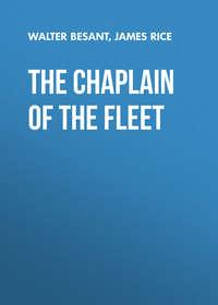 Walter Besant - The Chaplain of the Fleet