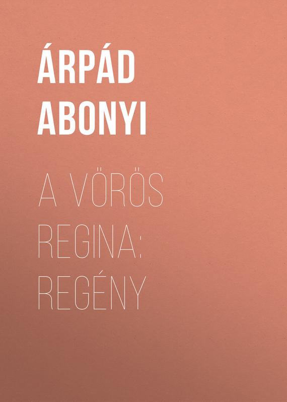Abonyi Árpád. A vörös regina: regény