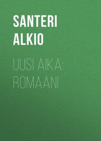 Alkio Santeri - Uusi aika: Romaani