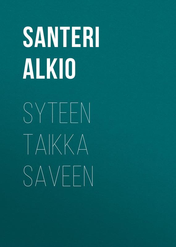 Alkio Santeri Syteen taikka saveen