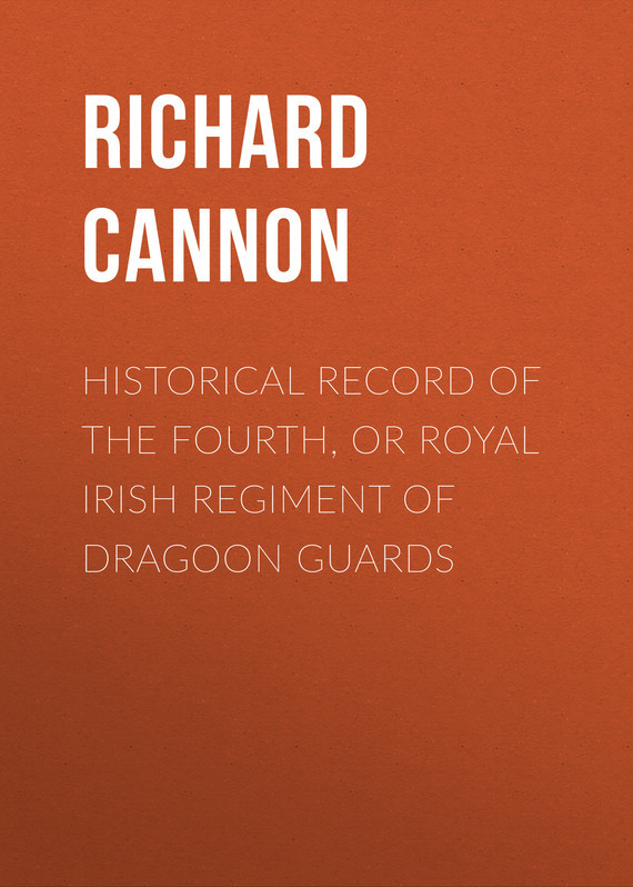 Cannon Richard Historical Record of the Fourth, or Royal Irish Regiment of Dragoon Guards