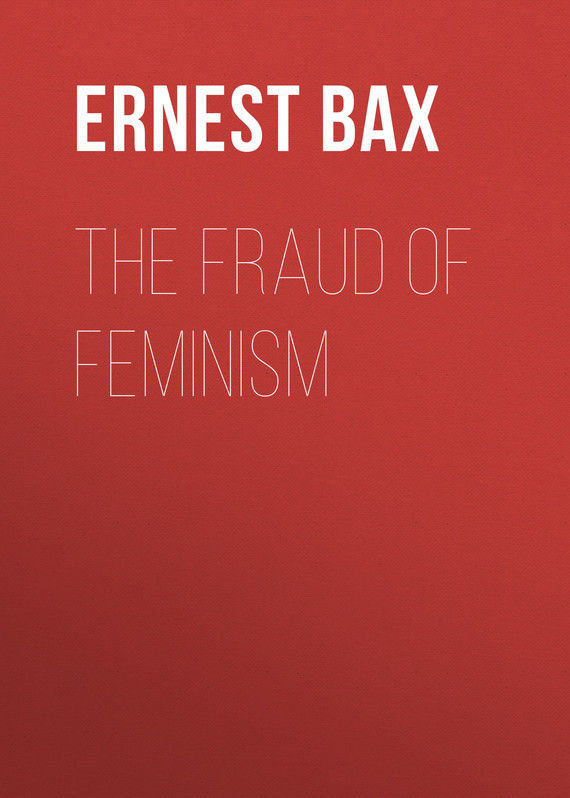 Bax Ernest Belfort The Fraud of Feminism цена 2017