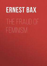 Bax Ernest Belfort - The Fraud of Feminism