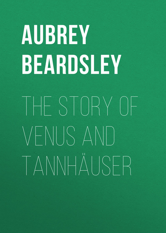 Beardsley Aubrey The Story of Venus and Tannhäuser пальто alix story alix story mp002xw13vur