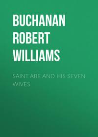 Buchanan Robert Williams - Saint Abe and His Seven Wives