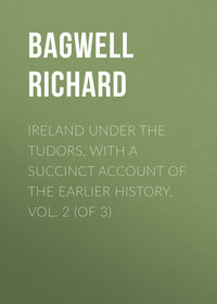 Bagwell Richard - Ireland under the Tudors, with a Succinct Account of the Earlier History. Vol. 2 (of 3)