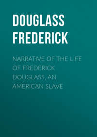 Douglass Frederick - Narrative of the Life of Frederick Douglass, an American Slave