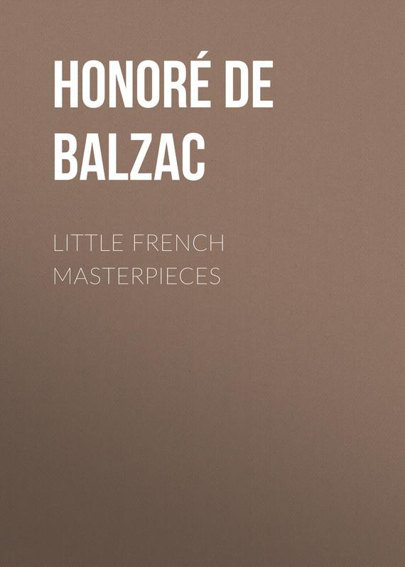 цена Оноре де Бальзак Little French Masterpieces