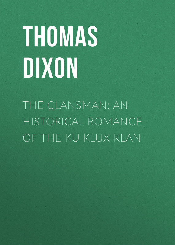 Thomas Dixon The Clansman: An Historical Romance of the Ku Klux Klan walk to happiness atelier noterman джинсовые брюки